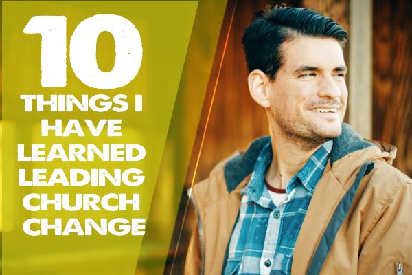 10 Things I Have Learned Leading Church Change