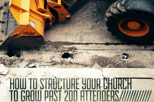 How to Structure Your Church To Grow Past 200 Attenders