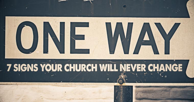 7 Signs Your Church Will Never Change