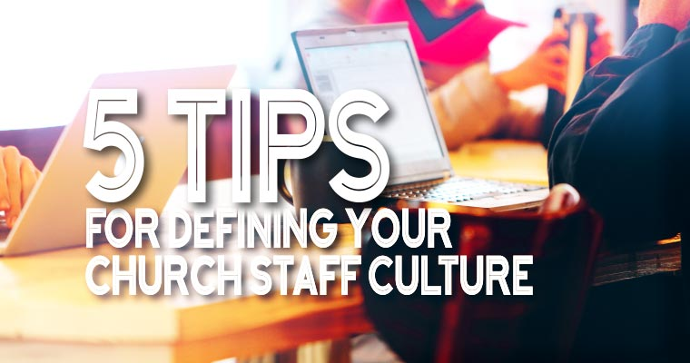 5 Tips For Defining Your Church Staff Culture