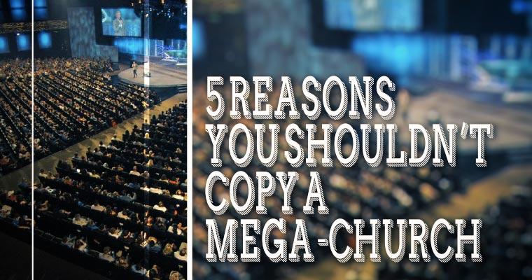 5 Reasons You Shouldn't Copy a Mega-Church