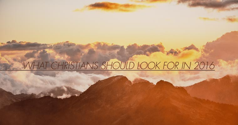 What Christians Should Look for in 2016