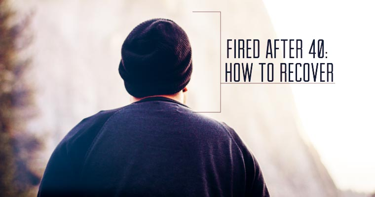 Fired After 40: How to Recover