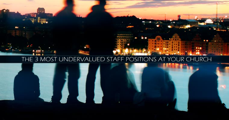 The 3 Most Undervalued Staff Positions at Your Church