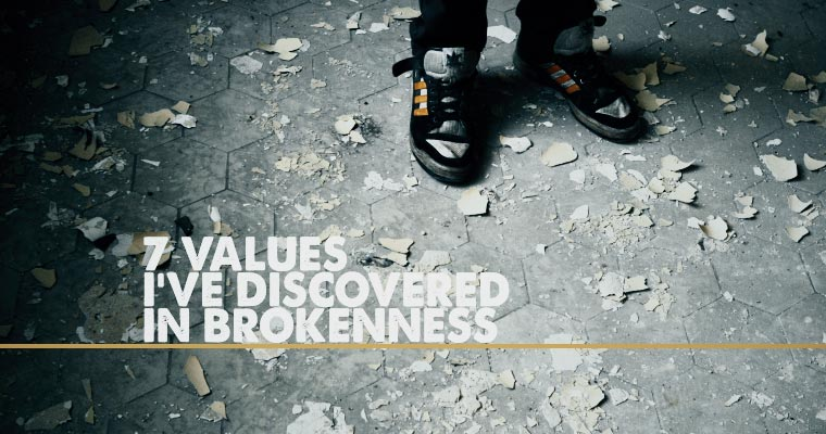 7 Values I've Discovered in Brokenness