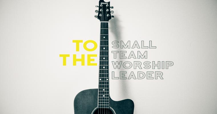 To the Small Team Worship Leader