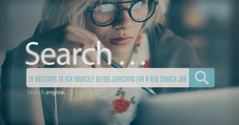10 Questions to Ask Yourself Before Searching for a New Church Job