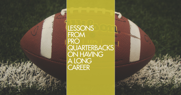 Lessons From Pro Quarterbacks on Having a Long Career