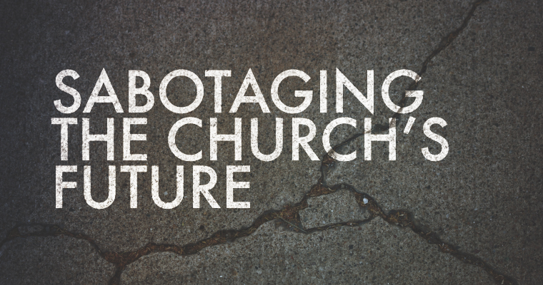 3 Things That Are Sabotaging the Church's Future