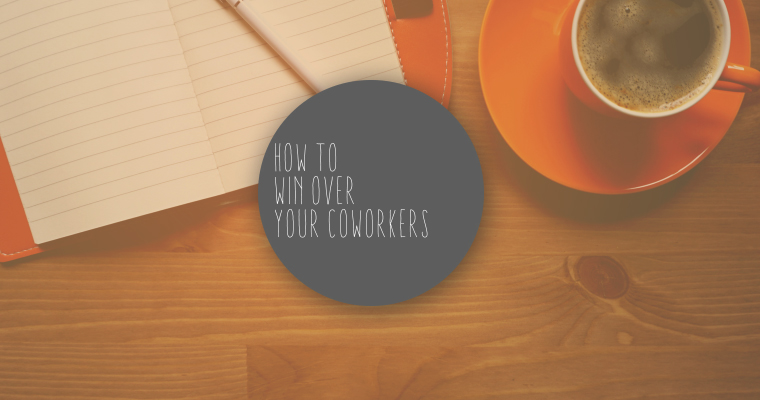 How to Win Over Your Coworkers