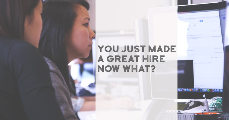 You Just Made a Great Hire ... Now What?