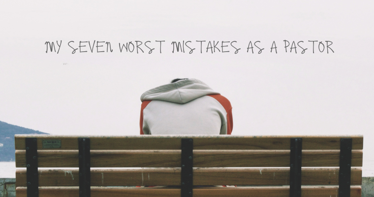My Seven Worst Mistakes as a Pastor