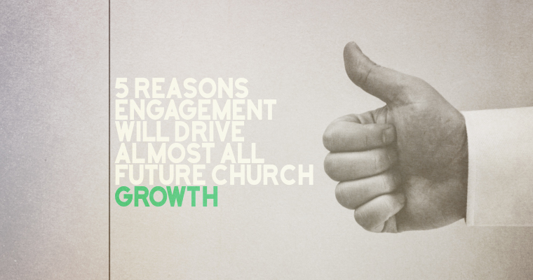 5 Reasons Engagement Will Drive Almost All Future Church Growth