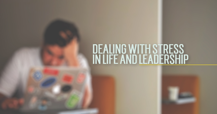 7 Specific Suggestions for Dealing With Stress in Life and Leadership