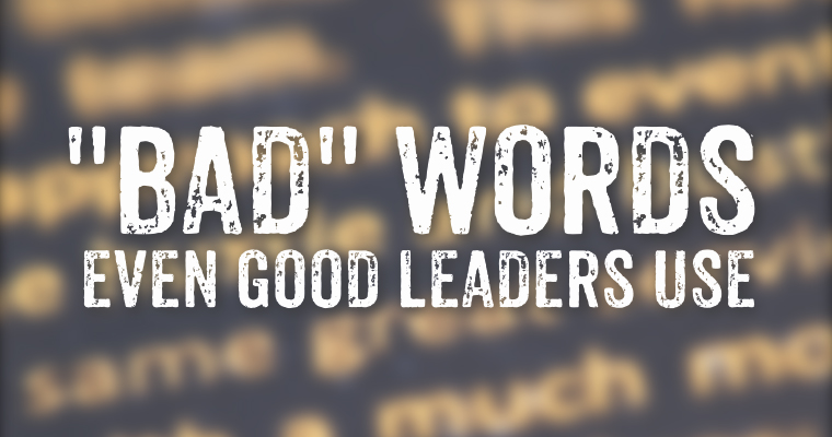 3 Bad Words Even Good Leaders Use