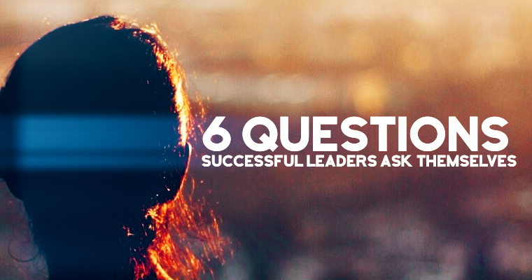 6 Questions Successful Leaders Ask Themselves