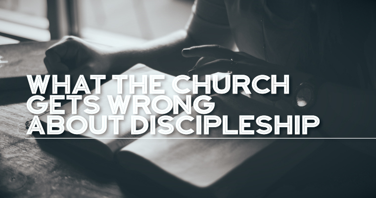 What the Church Gets Wrong About Discipleship