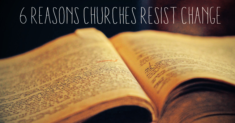 6 Reasons Churches Resist Change