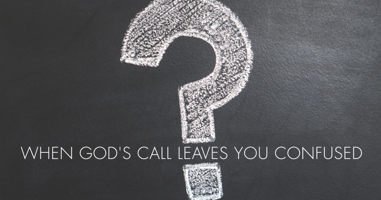 When God's Call Leaves You Confused