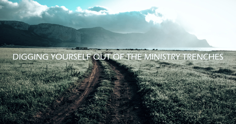 5 Steps for Digging Yourself Out of the Ministry Trenches