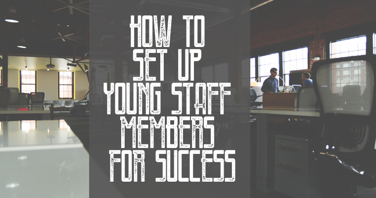 How to Set Up Young Staff Members for Success