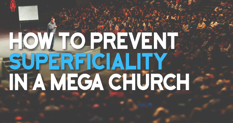 How to Prevent Superficiality in a Megachurch