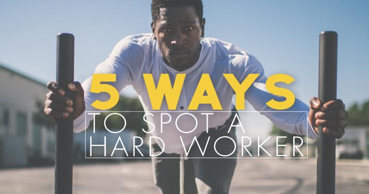 5 Ways to Spot a Hard Worker