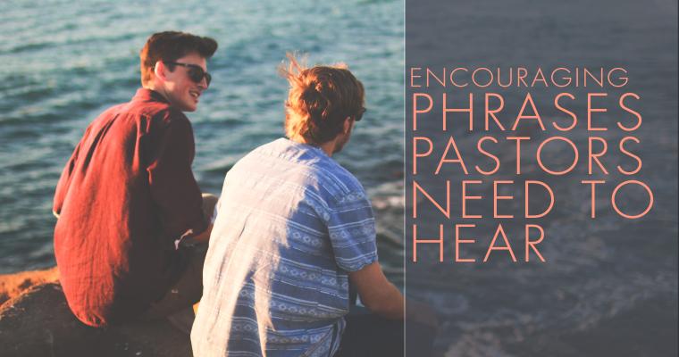 10 Encouraging Phrases Pastors NEED to Hear