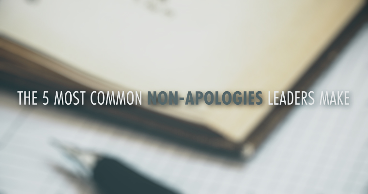 The 5 Most Common Non-Apologies Leaders Make