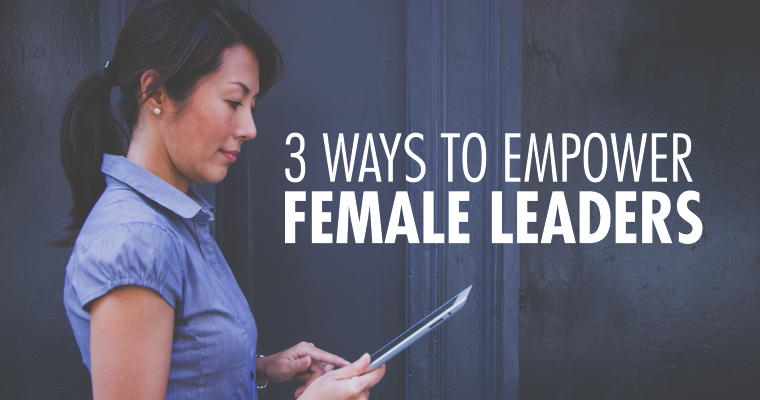 3 Ways to Empower Female Leaders