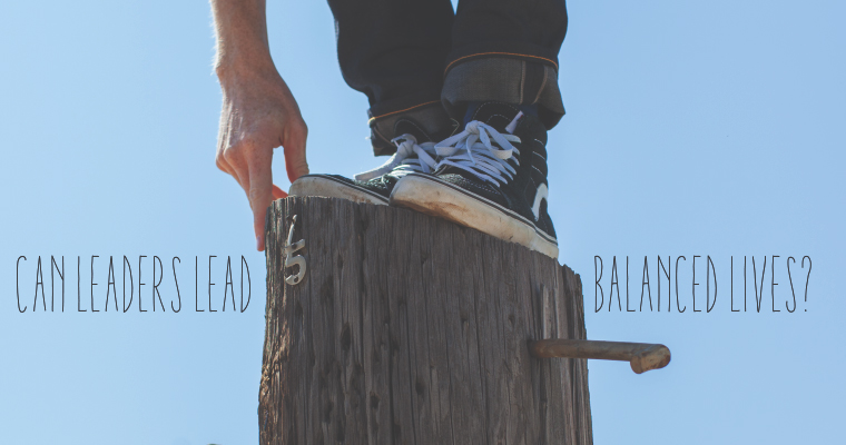 Can Leaders Lead Balanced Lives?