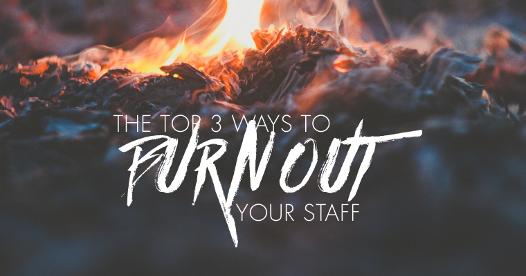 The Top 3 Ways to Burn Out Your Staff