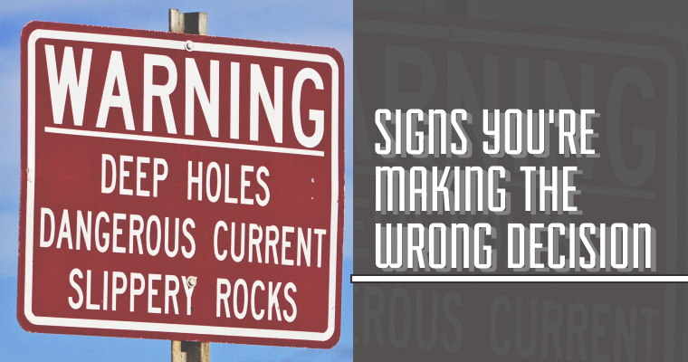 7 Warning Signs You're Making the WRONG Decision
