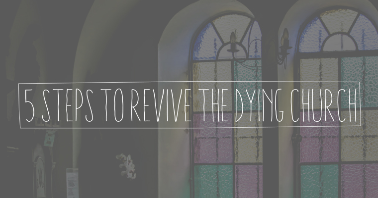 5 Steps to Revive the Dying Church