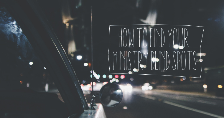 How to Find Your Ministry Blind Spots