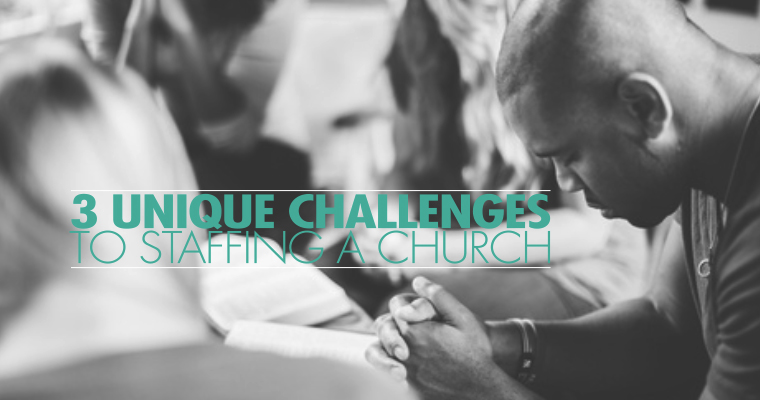 3 Unique Challenges to Staffing a Church