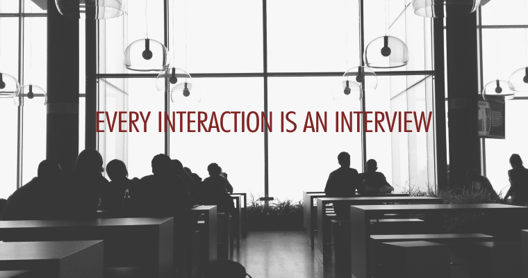 Every Interaction Is an Interview