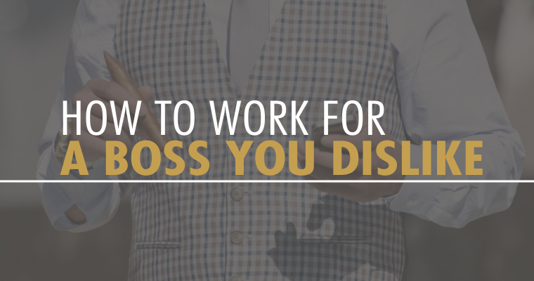 How to Work for a Boss You Dislike