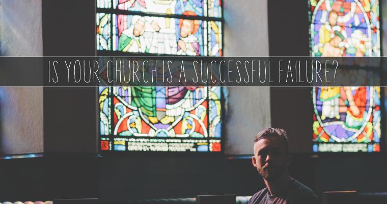 Is Your Church a Successful Failure?