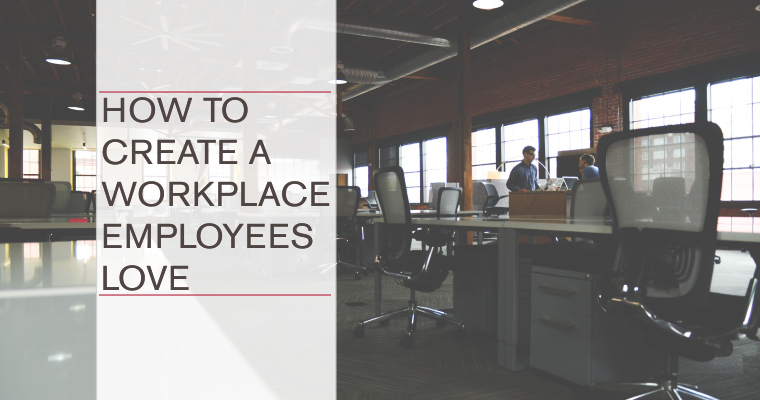 How to Create a Workplace Employees Love
