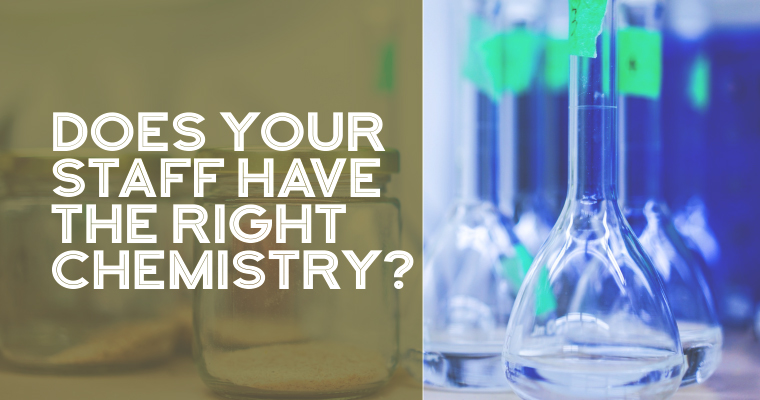 Does Your Staff Have the Right Chemistry?