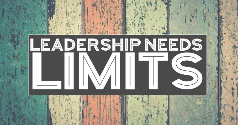 3 Reasons Leadership Needs Limits