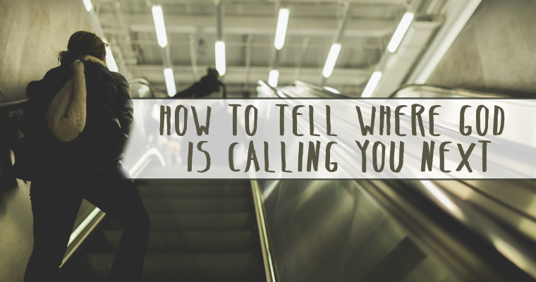 How to Tell Where God Is Calling You Next