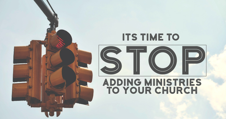 It's Time to Stop Adding Ministries to Your Church