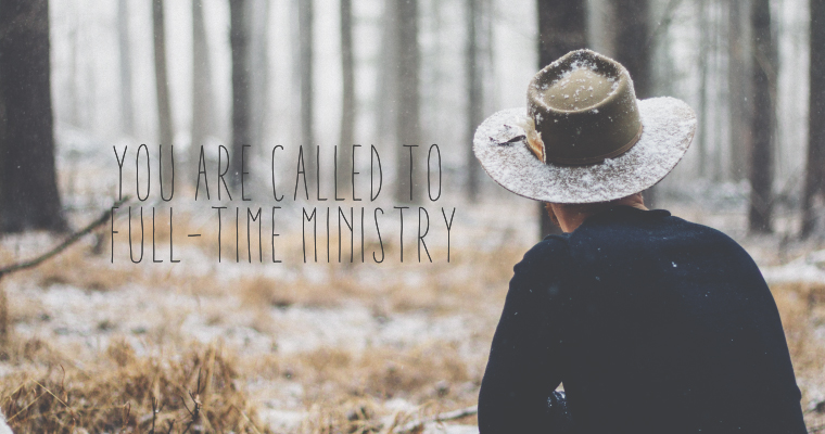 You Are Called to Full-Time Ministry