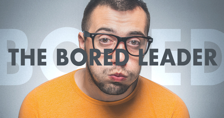 4 Coping Strategies for the Bored Leader