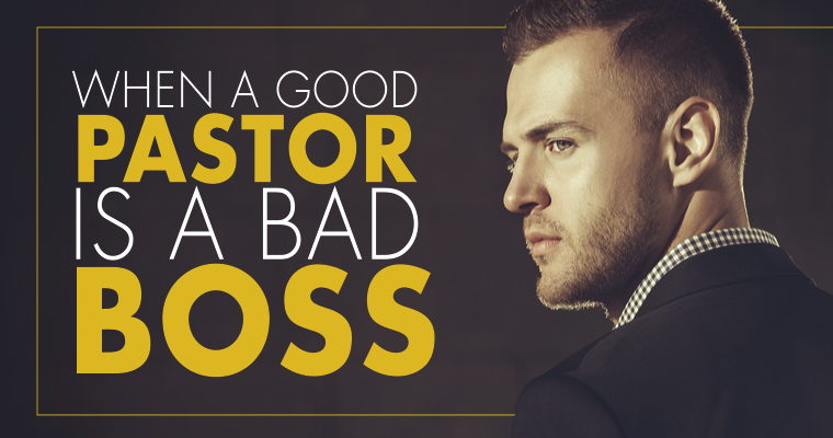 When a Good Pastor Is a Bad Boss