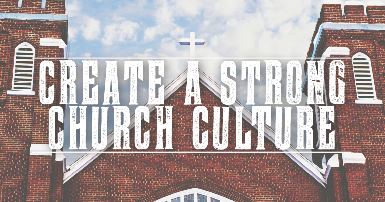 5 Ways to Create a Strong Church Culture