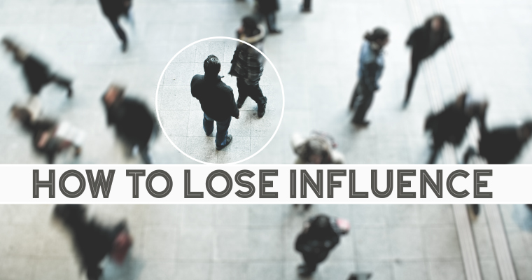 How to Lose Influence in 3 Easy Steps