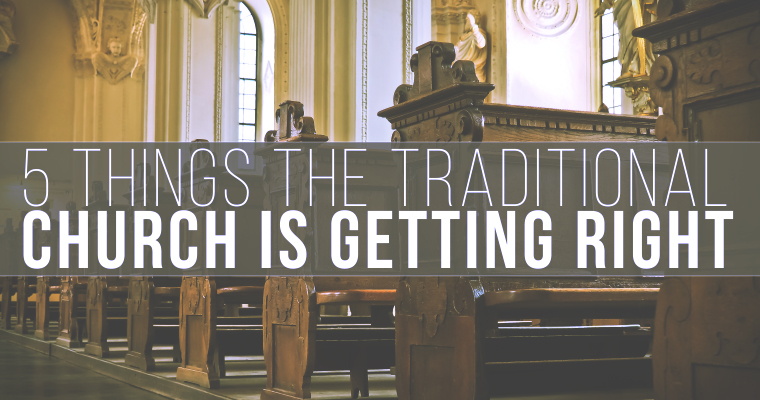 5 Things the Traditional Church Is Getting Right